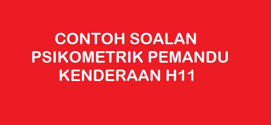 CONTOH SOALAN PSIKOMETRIK PEMANDU KENDERAAN H11