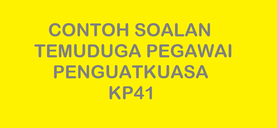 CONTOH SOALAN TEMUDUGA PEGAWAI PENGUATKUASA KP41