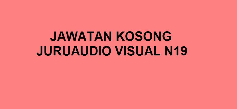 JAWATAN KOSONG JURUAUDIO VISUAL N19