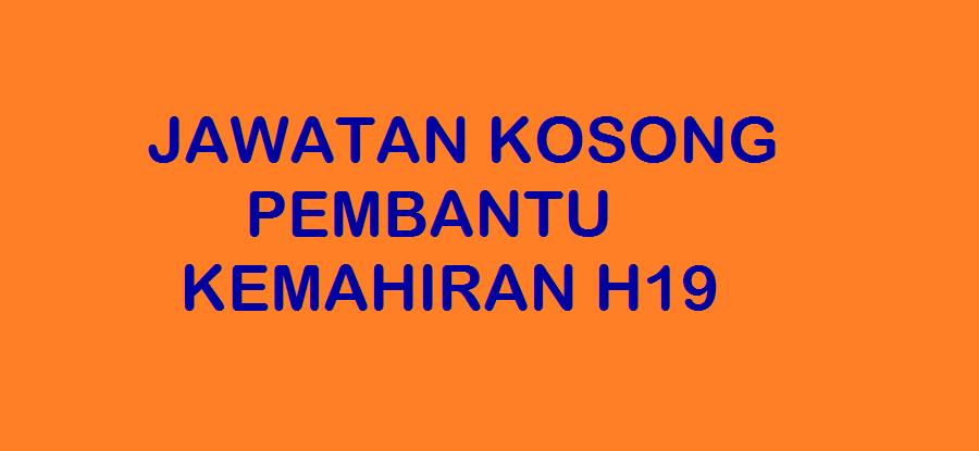 JAWATAN KOSONG PEMBANTU KEMAHIRAH H19