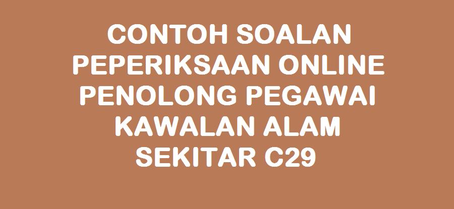 CONTOH SOALAN PEPERIKSAAN ONLINE PENOLONG PEGAWAI KAWALAN ALAM SEKITAR C29