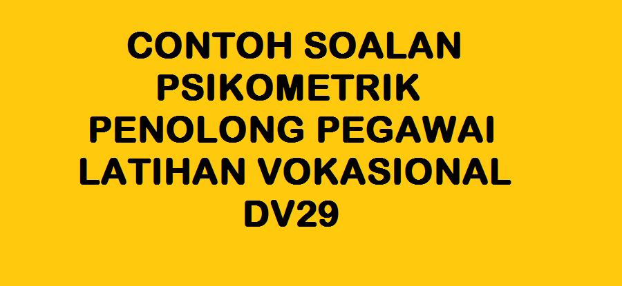 CONTOH SOALAN PSIKOMETRIK PENOLONG PEGAWAI LATIHAN VOKASIONAL DV29
