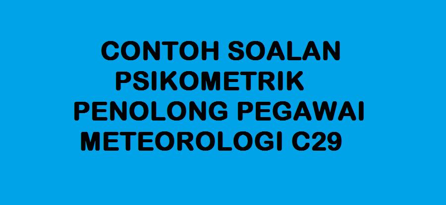 CONTOH SOALAN PSIKOMETRIK PENOLONG PEGAWAI METEOROLOGI C29