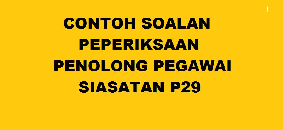 CONTOH SOALAN PEPERIKSAAN ONLINE PENOLONG PEGAWAI SIASATAN P29