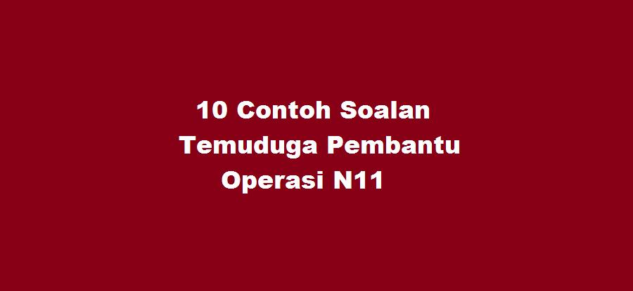 10 Contoh Soalan Temuduga Pembantu Operasi N11