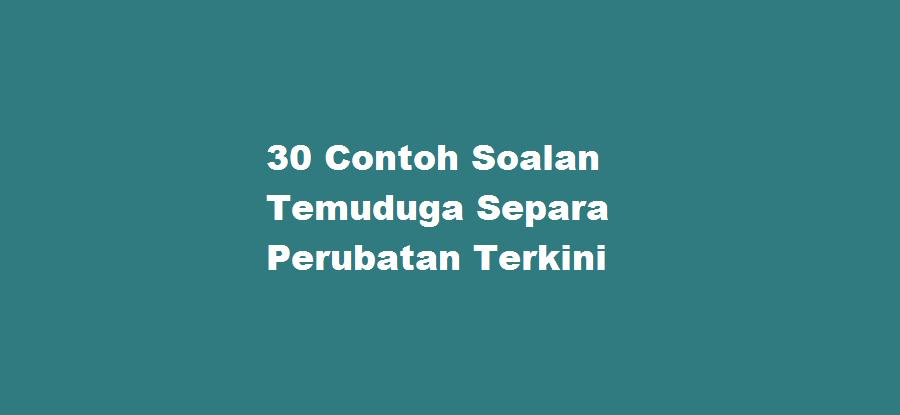 30 Contoh Soalan Temuduga Latihan Separa Perubatan Terkini