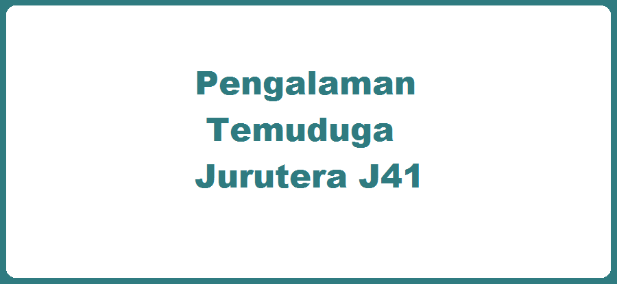 Pengalaman Temuduga Jurutera J41