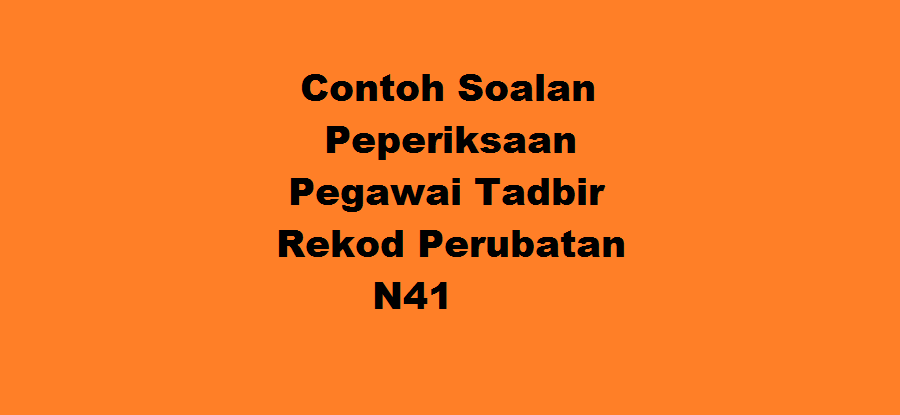 Contoh Soalan Peperiksaan Pegawai Tadbir Rekod Perubatan N41