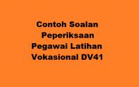 Contoh Soalan Peperiksaan Pegawai Latihan Vokasional DV41