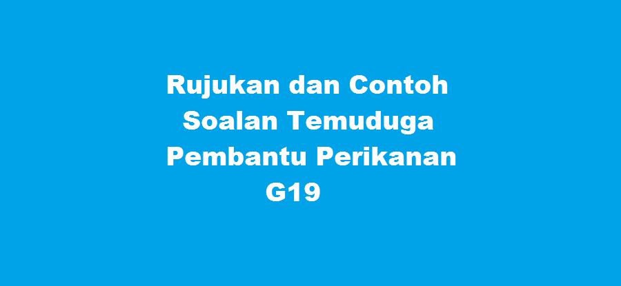 Rujukan dan Contoh Soalan Temuduga Pembantu Perikanan G19
