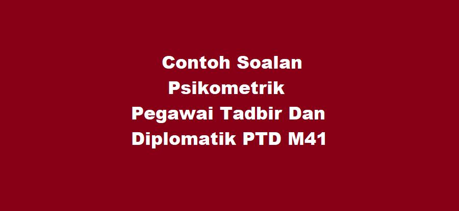 Contoh Soalan Psikometrik Pegawai Tadbir Dan Diplomatik PTD M41